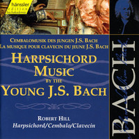 Robert Hill - Bach, J.S.: Harpsichord Music by the Young J.S. Bach