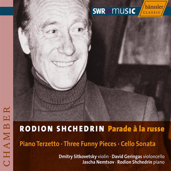Rodion Shchedrin - Schedrin: Piano Terzetto / 3 Funny Pieces / Cello Sonata