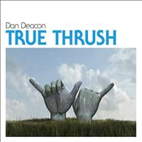 Dan Deacon - True Thrush