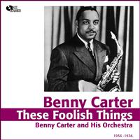 Benny Carter And His Orchestra - These Foolish Things (1934 -1936)