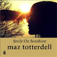 Maz Totterdell - Smile on Sunshine