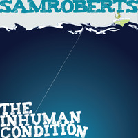 Sam Roberts - The Inhuman Condition