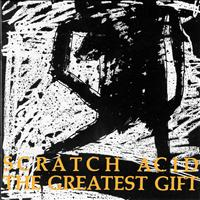 Scratch Acid - The Greatest Gift