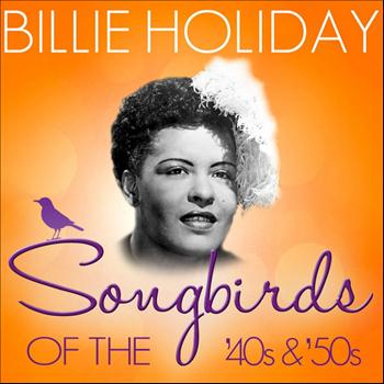 Billie Holiday - Songbirds of the 40's & 50's - Billie Holiday (70 Classic Tracks)