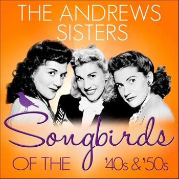 The Andrews Sisters - Songbirds of the 40's & 50's - The Andrews Sisters