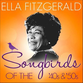 Ella Fitzgerald - Songbirds of the 40's & 50's - Ella Fitzgerald ( 100 Classic Tracks)