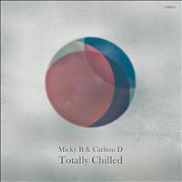 Micky B & Carlton D - Totally Chilled