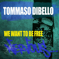 Tommaso Dibello - We Want To Be Free