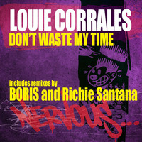 Louie Corrales - Don't Waste My Time