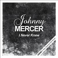 Johnny Mercer - I Never Knew