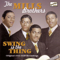 John Mills - MILLS BROTHERS: Swing Is The Thing (1934-1938)