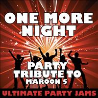 Ultimate Party Jams - One More Night (Party Tribute to Maroon 5) – Single