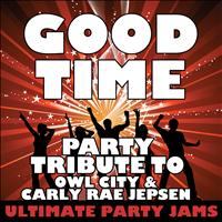 Ultimate Party Jams - Good Time (Party Tribute to Owl City & Carly Rae Jepsen) – Single