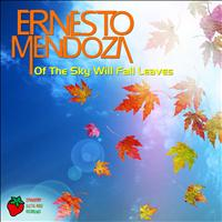 Ernesto Mendoza - Of The Sky Will Fall Leaves