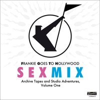 Frankie Goes To Hollywood - Sex Mix - Archive Tapes and Studio Adventures, Volume One
