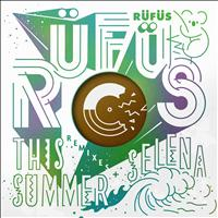 RÜFÜS - This Summer / Selena (Remixes) - EP