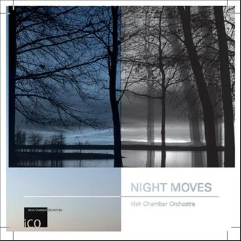Irish Chamber Orchestra - Night Moves