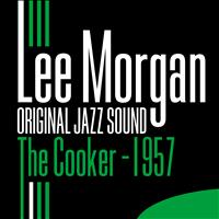 Lee Morgan - Original Jazz Sound: The Cooker 1957 - Lee Morgan