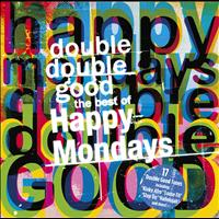 Happy Mondays - Double Double Good: The Best of The Happy Mondays