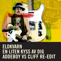 Eldkvarn - En liten kyss av dig [Addeboy vs. Cliff Re-Edit]
