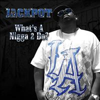 Jackpot - What's a Nigga to Do