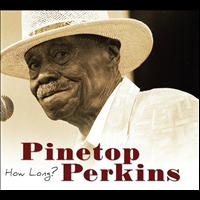 Pinetop Perkins - How Long