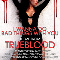 "Brian ""Hacksaw"" Williams - I Wanna Do Bad Things With You (Theme for HBO TV Series  ""TrueBlood"")"