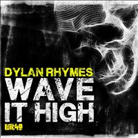 Dylan Rhymes - Wave It High
