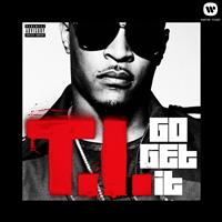T.I. - Go Get It (Explicit)