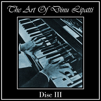 Dinu Lipatti - The Art Of Dinu Lipatti (Disc III)
