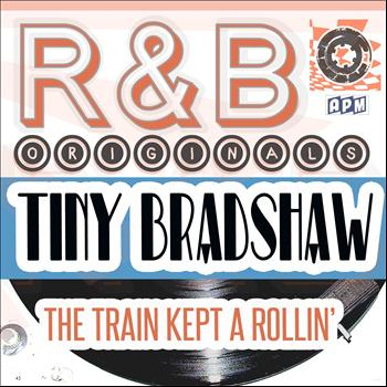 Tiny Bradshaw - R & B Originals - The Train Kept A Rollin'
