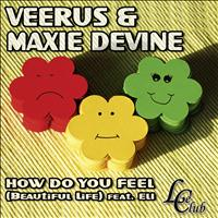 Veerus & Maxie Devine - How Do You Feel (Beautiful Life)