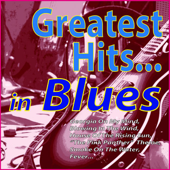 "Various Artists - Greatest Hits ...in Blues (Georgia On My Mind, Blowing in the Wind, House of the Rising Sun, ""the Pink Panther"" Theme, Smoke On the Water, Fever...)"