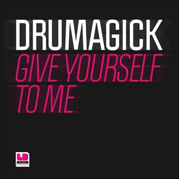 Drumagick - Give Yourself to Me