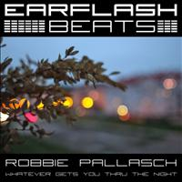 Robbie Pallasch - Whatever Gets You Thru the Night