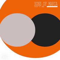Sons of Maria - Don't Be
