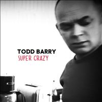 Todd Barry - Super Crazy (Explicit)