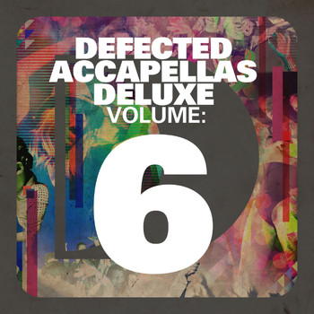 Various Artists - Defected Accapellas Deluxe Volume 6