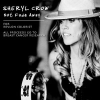Sheryl Crow - Not Fade Away (for Revlon Colorist.  All proceeds to Breast Cancer Research)
