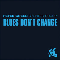Peter Green Splinter Group - Blues Don't Change