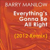 Barry Manilow - Everything's Gonna Be All Right (2012 Remix) - Single