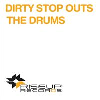 DIRTY STOP OUTS - The Drums