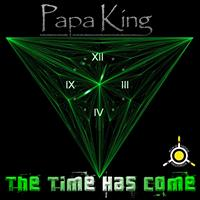 Papa King - The Time Has Come