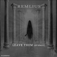 Remlius - Leave Them