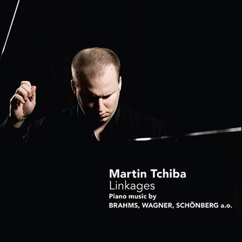 Martin Tchiba - Linkages - Piano music by Brahms, Wagner, Schönberg a.o.