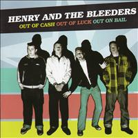 Henry & The Bleeders - Out of Cash, Out of Luck, Out On Bail