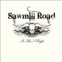 Sawmill Road - It Ain't Right