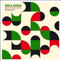Sola Rosa - Get It Together Remixed