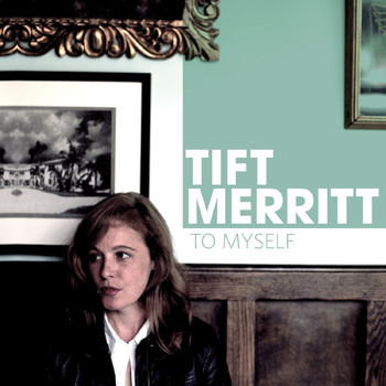 Tift Merritt - To Myself - Single