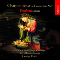 Choir Of St. John's College, Cambridge - Charpentier: Messe De Minuit Pour Noel / Poulenc: Motets